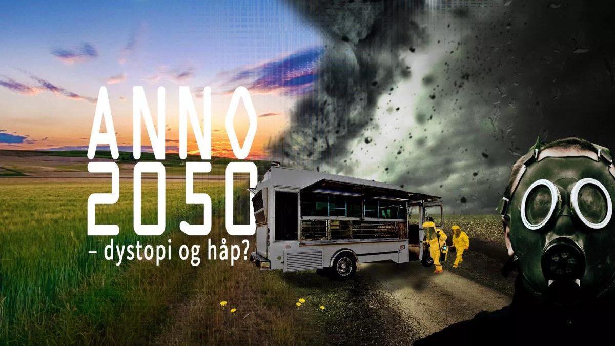 ANNO 2050 – Dystopi og håp?